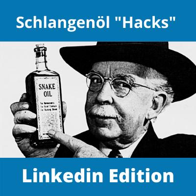 Schlangenöl und Wundermittel auf Linkedin – Tricks und Hacks, die Du besser nicht umsetzen solltest